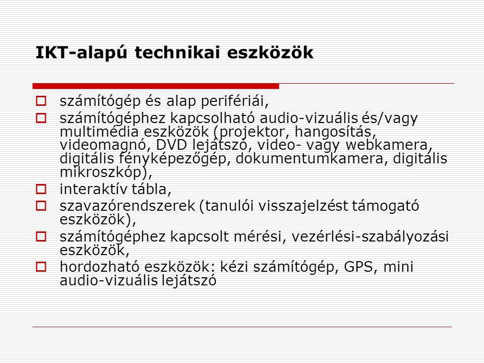 IKT-alapú technikai eszközök  számítógép és alap perifériái,  számítógéphez kapcsolható audio-vizuális és/vagy multimédia eszközök (projektor, hango