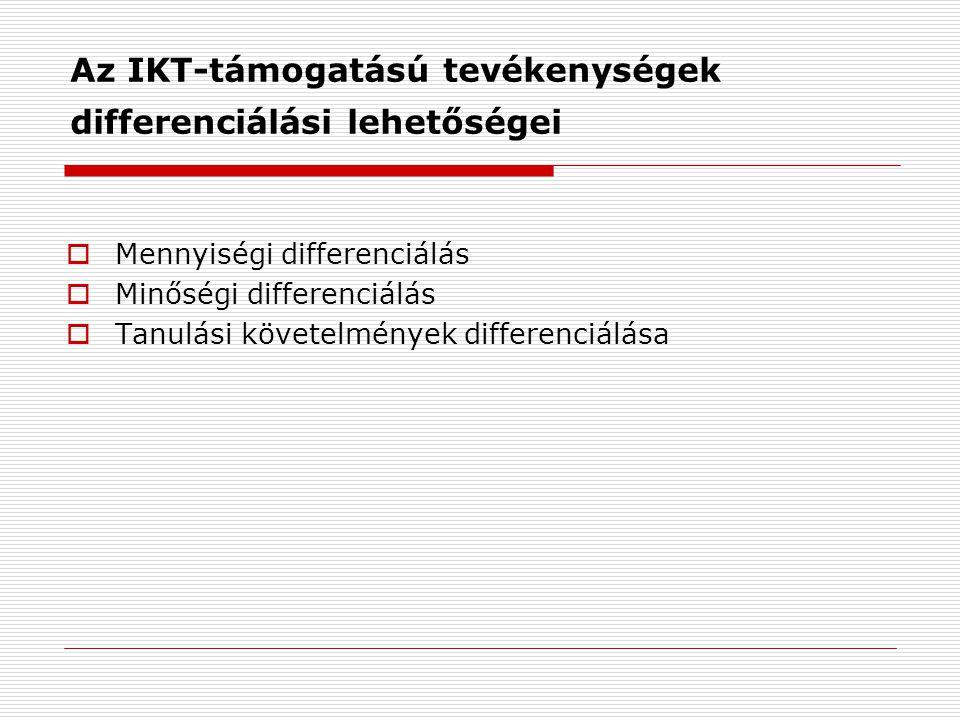 Az IKT-támogatású tevékenységek differenciálási lehetőségei  Mennyiségi differenciálás  Minőségi differenciálás  Tanulási követelmények differenciá
