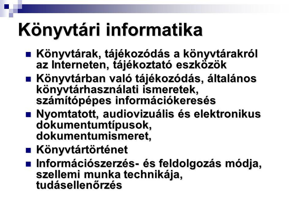 Könyvtári informatika Könyvtárak, tájékozódás a könyvtárakról az Interneten, tájékoztató eszközök Könyvtárak, tájékozódás a könyvtárakról az Internete