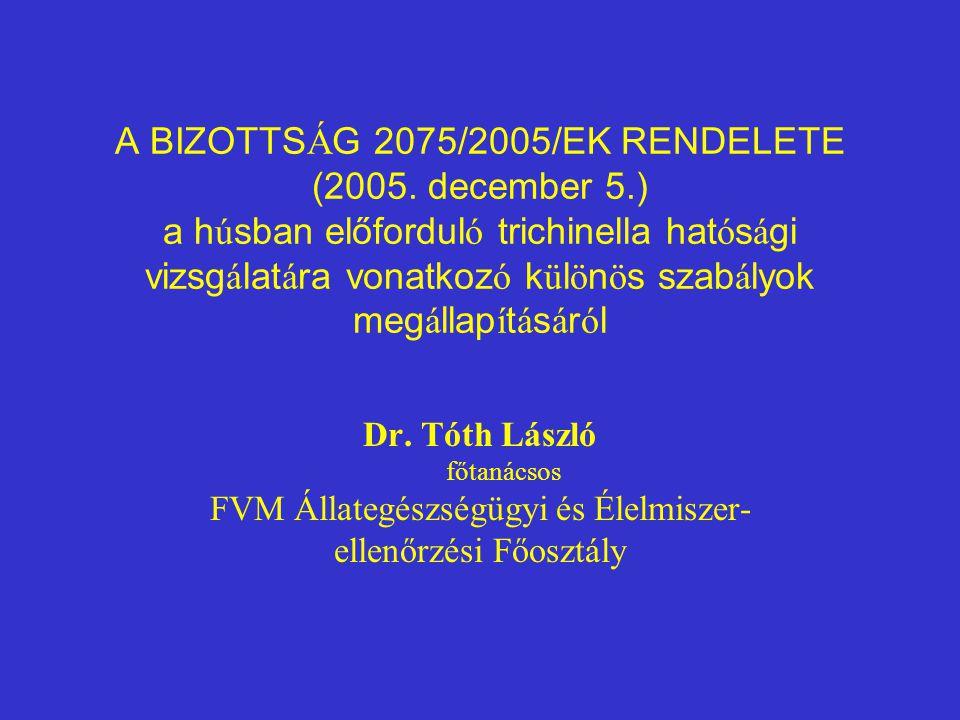 A BIZOTTS Á G 2075/2005/EK RENDELETE (2005. december 5.) a h ú sban előfordul ó trichinella hat ó s á gi vizsg á lat á ra vonatkoz ó k ü l ö n ö s sza
