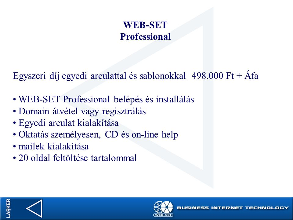 WEB-SET Professional Havi díj 14.900 Ft + Áfa / hó WEB-SET teljes rendszer használata korlátozások nélkül nagy sávszélességen elérhető webszerver betörés elleni adatvédelem napi teljes adatmentés telefonos vagy on-line ügyfélszolgálat tetszőleges módosítás, bővítés és hírlevél küldés 5 domain fenntartása