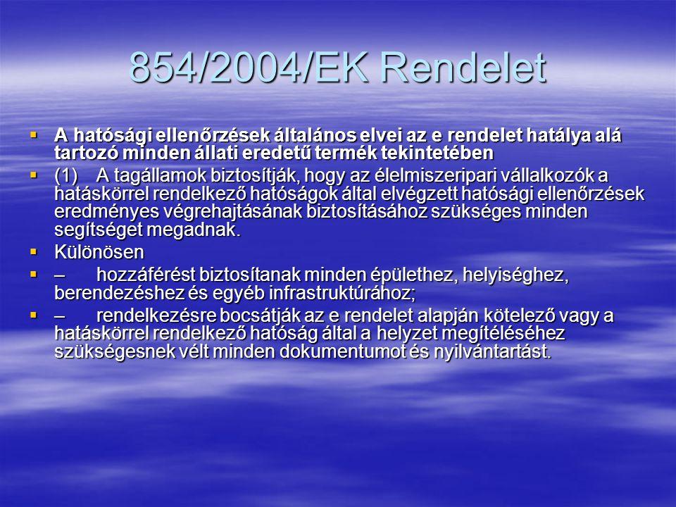  (2)A hatáskörrel rendelkező hatóság hatósági ellenőrzéseket végez annak igazolása érdekében, hogy az élelmiszeripari vállalkozók megfelelnek az alábbiak követelményeinek:  a)a 852/2004/EK rendelet;  b)a 853/2004/EK rendelet;  és  c)az 1774/2002/EK rendelet.