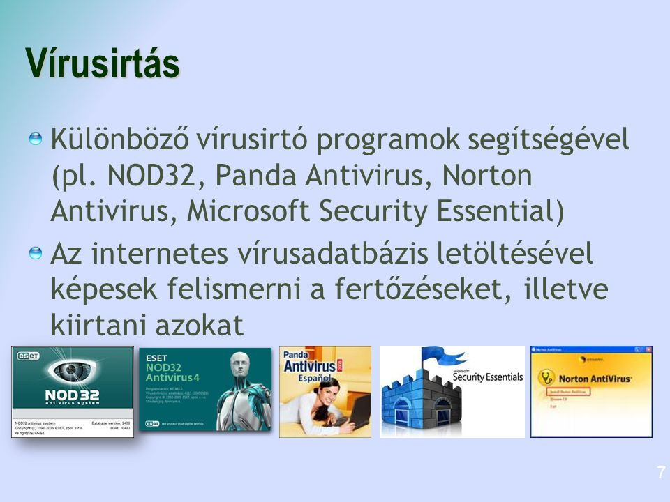 Vírusirtás Különböző vírusirtó programok segítségével (pl. NOD32, Panda Antivirus, Norton Antivirus, Microsoft Security Essential) Az internetes vírus