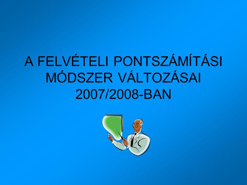 A FELVÉTELI PONTSZÁMÍTÁSI MÓDSZER VÁLTOZÁSAI 2007/2008-BAN