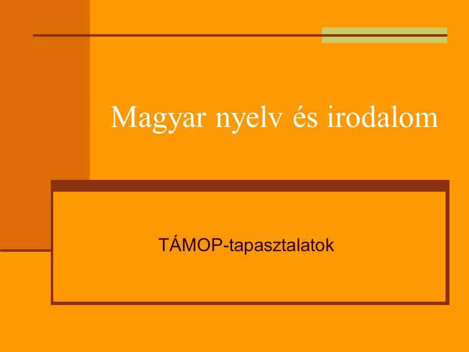 Magyar nyelv és irodalom TÁMOP-tapasztalatok