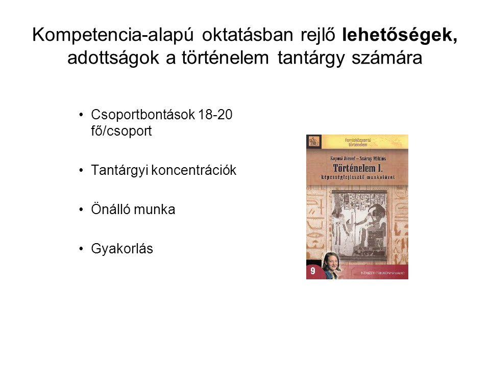 Kompetencia-alapú oktatásban rejlő lehetőségek, adottságok a történelem tantárgy számára Csoportbontások 18-20 fő/csoport Tantárgyi koncentrációk Önál