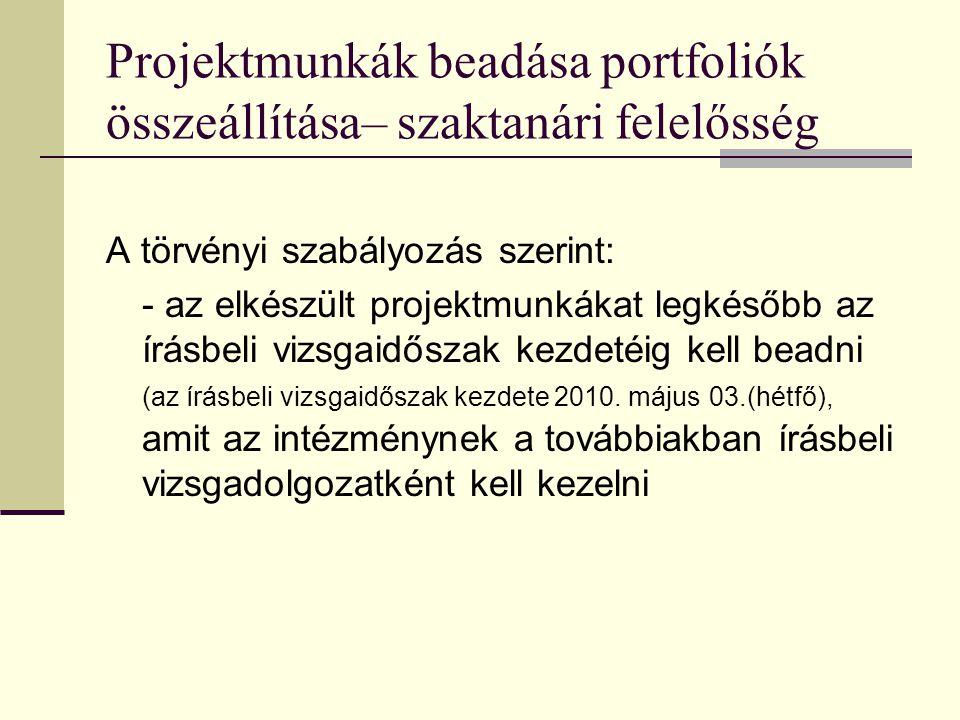 Projektmunkák beadása portfoliók összeállítása– szaktanári felelősség A törvényi szabályozás szerint: - az elkészült projektmunkákat legkésőbb az írás