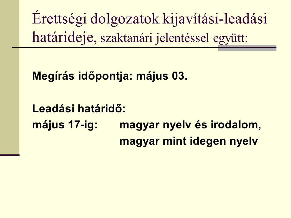 Érettségi dolgozatok kijavítási-leadási határideje, szaktanári jelentéssel együtt: Megírás időpontja: május 03. Leadási határidő: május 17-ig: magyar