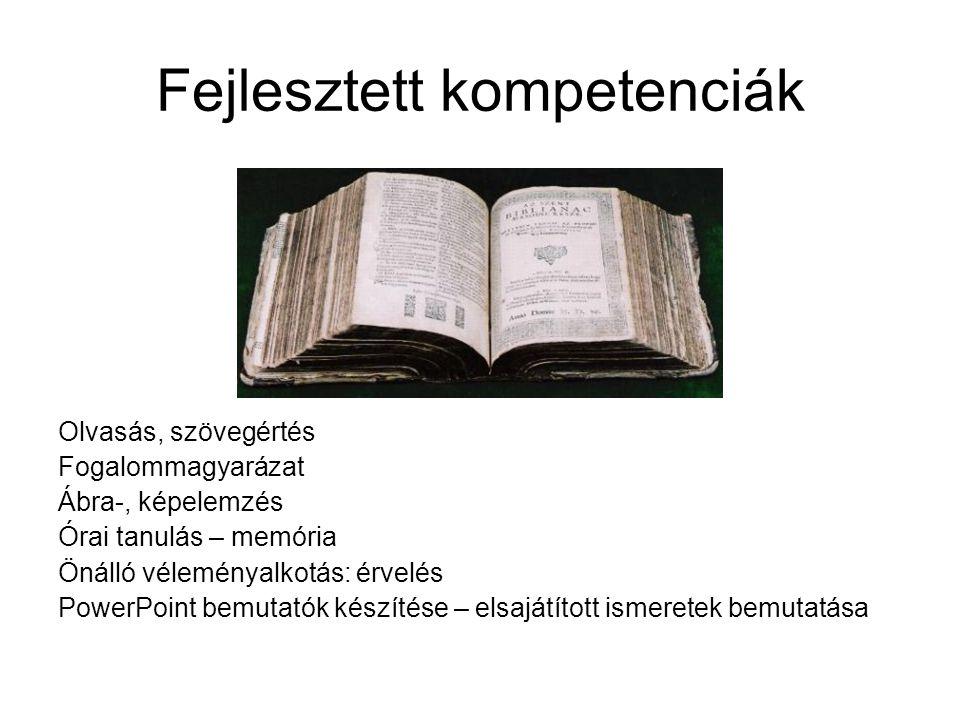 Fejlesztett kompetenciák Olvasás, szövegértés Fogalommagyarázat Ábra-, képelemzés Órai tanulás – memória Önálló véleményalkotás: érvelés PowerPoint be