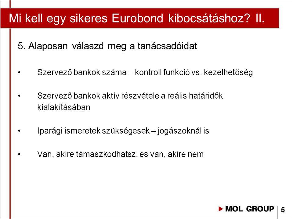 Mi kell egy sikeres Eurobond kibocsátáshoz? II. 5. Alaposan válaszd meg a tanácsadóidat Szervező bankok száma – kontroll funkció vs. kezelhetőség Szer