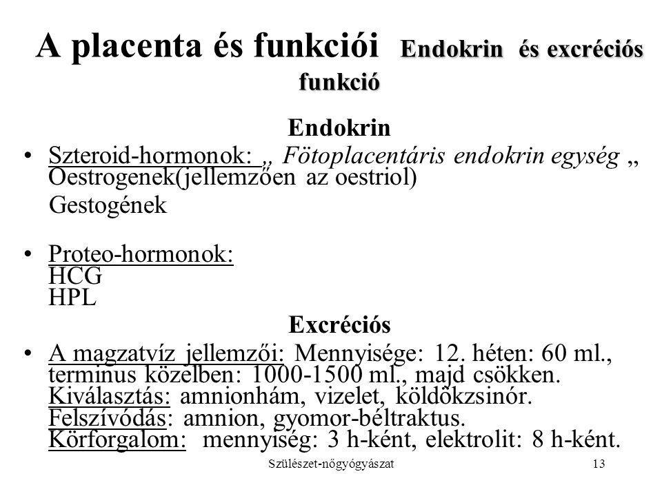 """Szülészet-nőgyógyászat13 Endokrin és excréciós funkció A placenta és funkciói Endokrin és excréciós funkció Endokrin Szteroid-hormonok: """" Fötoplacentá"""