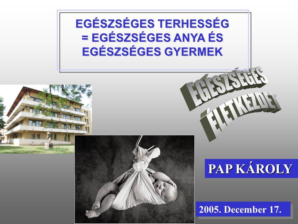 2005. December 17. PAP KÁROLY EGÉSZSÉGES TERHESSÉG = EGÉSZSÉGES ANYA ÉS EGÉSZSÉGES GYERMEK