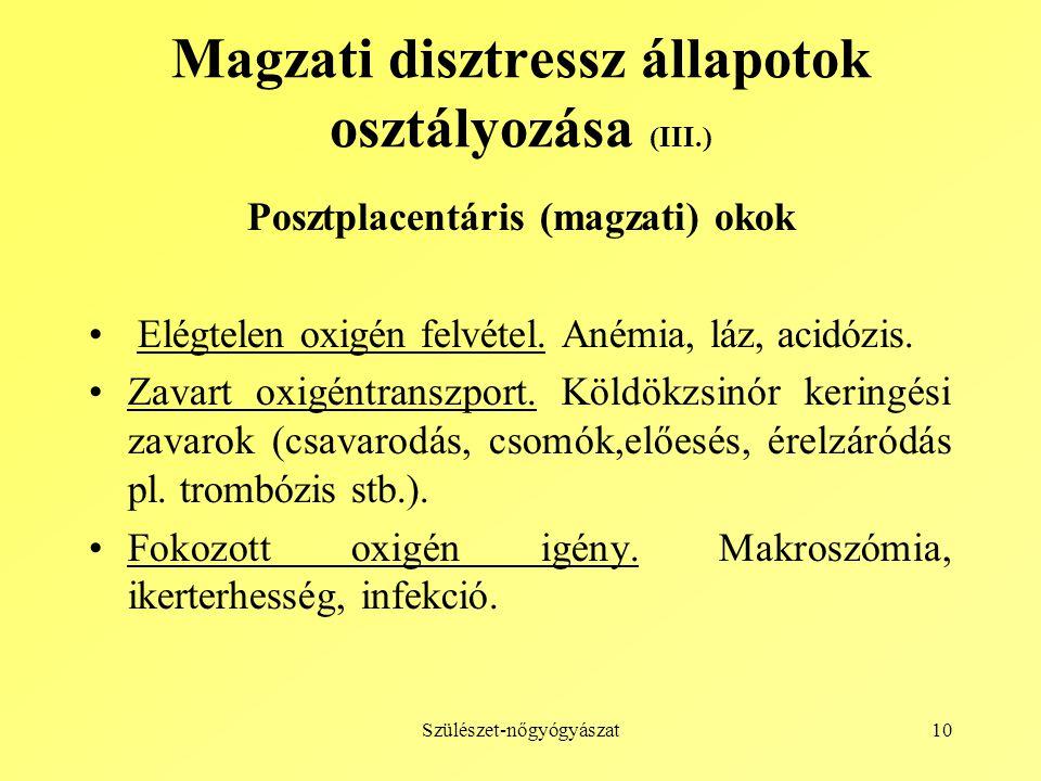 Szülészet-nőgyógyászat10 Magzati disztressz állapotok osztályozása (III.) Posztplacentáris (magzati) okok Elégtelen oxigén felvétel.