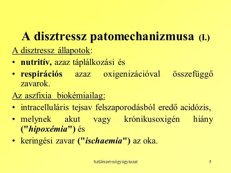 Szülészet-nőgyógyászat5 A disztressz patomechanizmusa (I.) A disztressz állapotok: nutritív, azaz táplálkozási és respirációs azaz oxigenizációval összefüggő zavarok.