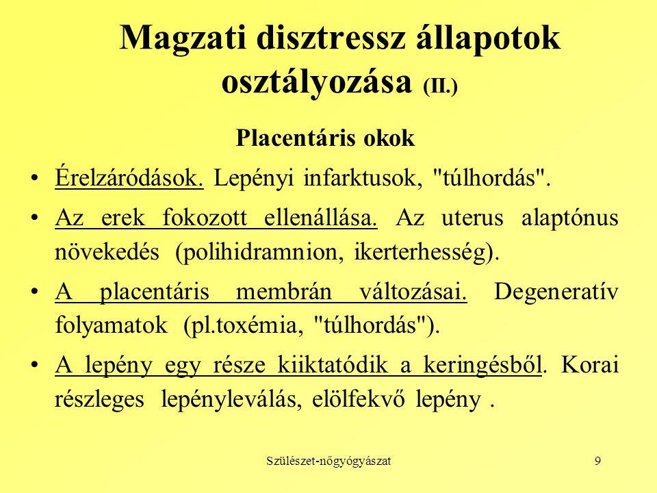 Szülészet-nőgyógyászat9 Magzati disztressz állapotok osztályozása (II.) Placentáris okok Érelzáródások.