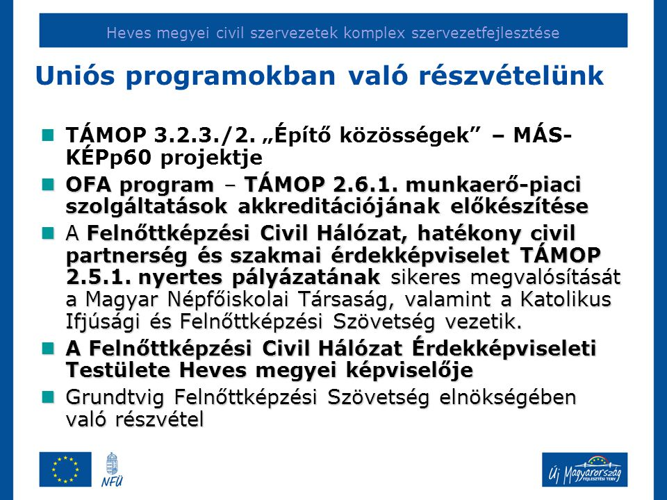 Heves megyei civil szervezetek komplex szervezetfejlesztése Uniós programokban való részvételünk TÁMOP 3.2.3./2.