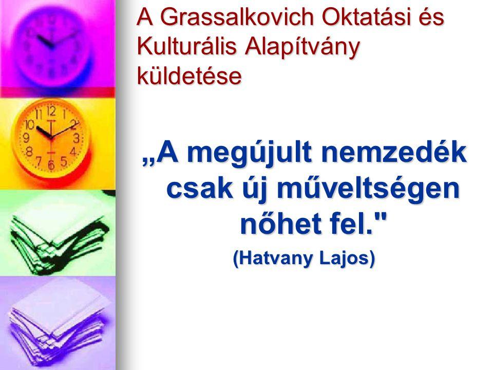 """A Grassalkovich Oktatási és Kulturális Alapítvány küldetése """"A megújult nemzedék csak új műveltségen nőhet fel. (Hatvany Lajos)"""