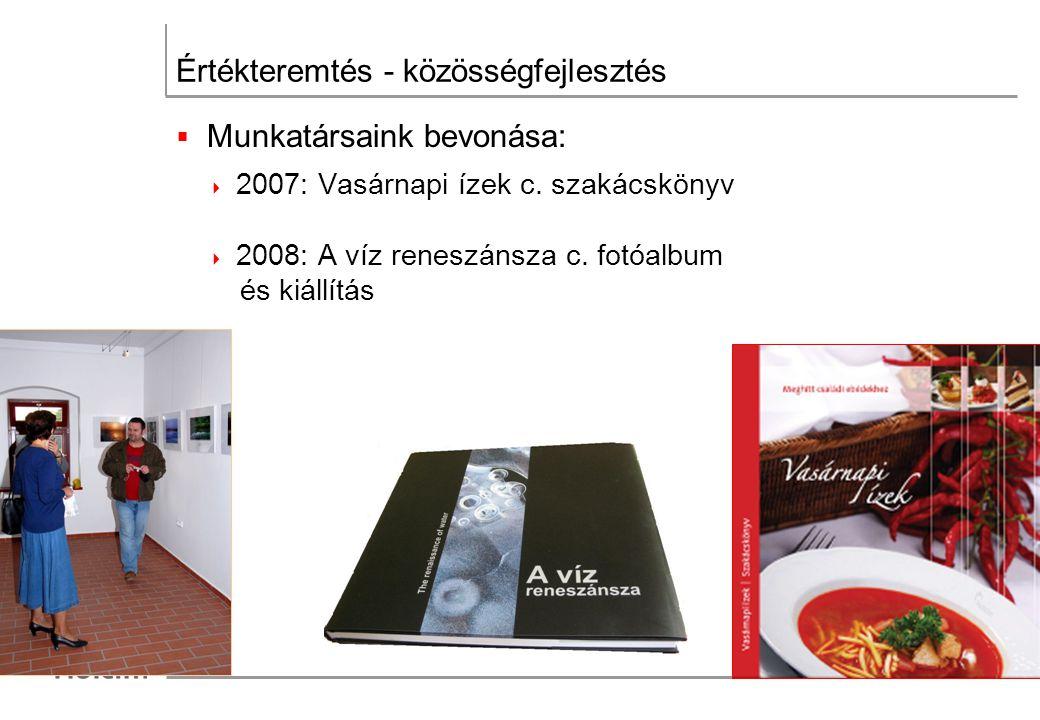 Értékteremtés - közösségfejlesztés  Munkatársaink bevonása:  2007: Vasárnapi ízek c.