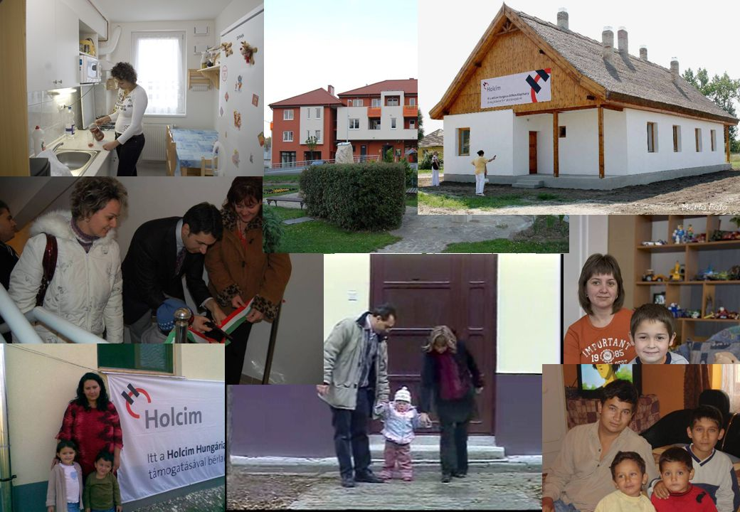 Értékteremtés - Holcim Hungária Otthon Alapítvány 2005: 36 lakás 2006: 24+1 lakás 2007: 33 lakás 2008: 34 lakás 4 év alatt 400 millió forint, közel 130 új lakás 450 lakó részére