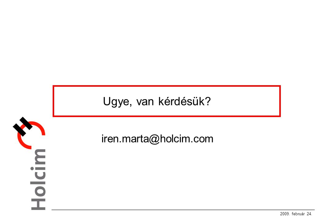 2009. február 24. Ugye, van kérdésük iren.marta@holcim.com