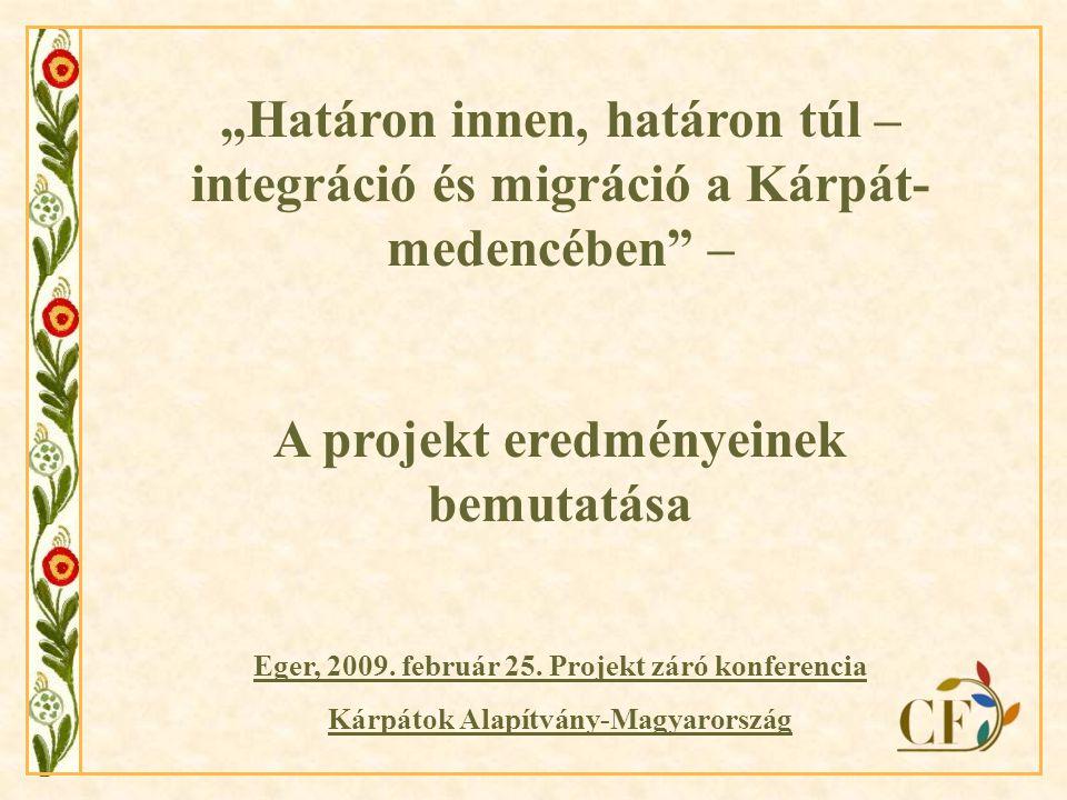 """""""Határon innen, határon túl – integráció és migráció a Kárpát- medencében – A projekt eredményeinek bemutatása Eger, 2009."""