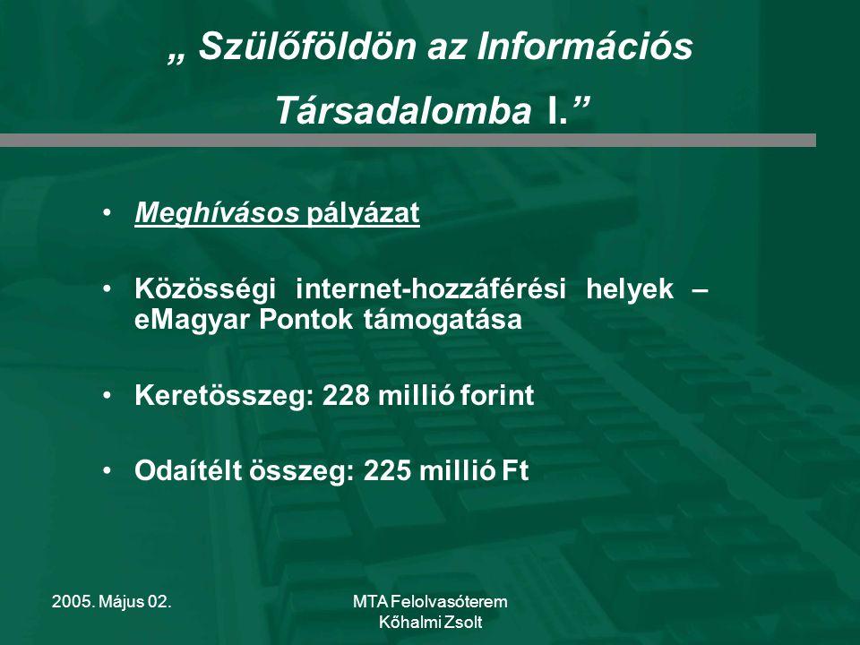 2005.Május 02.MTA Felolvasóterem Kőhalmi Zsolt FŐBB ADATOK Vissza nem térítendő támogatás.