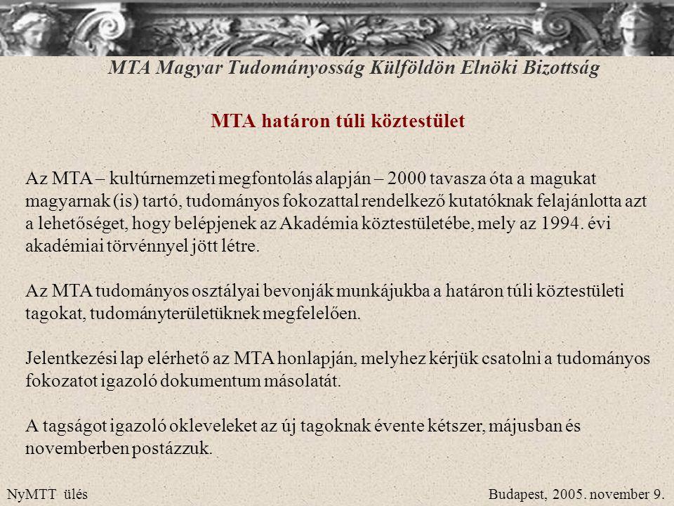 MTA Magyar Tudományosság Külföldön Elnöki Bizottság MTA határon túli köztestület Az MTA – kultúrnemzeti megfontolás alapján – 2000 tavasza óta a maguk