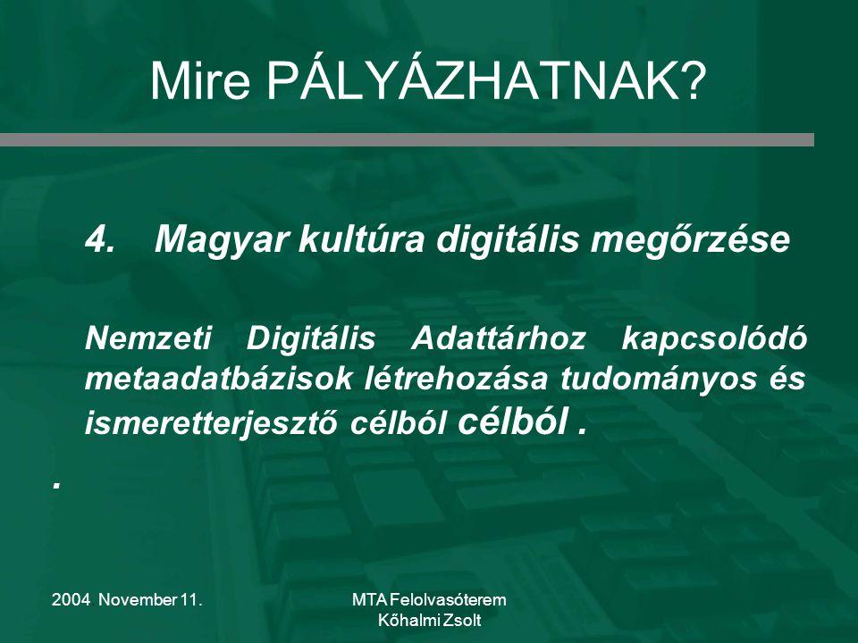 2004. November 11.MTA Felolvasóterem Kőhalmi Zsolt Mire PÁLYÁZHATNAK? 4. Magyar kultúra digitális megőrzése Nemzeti Digitális Adattárhoz kapcsolódó me