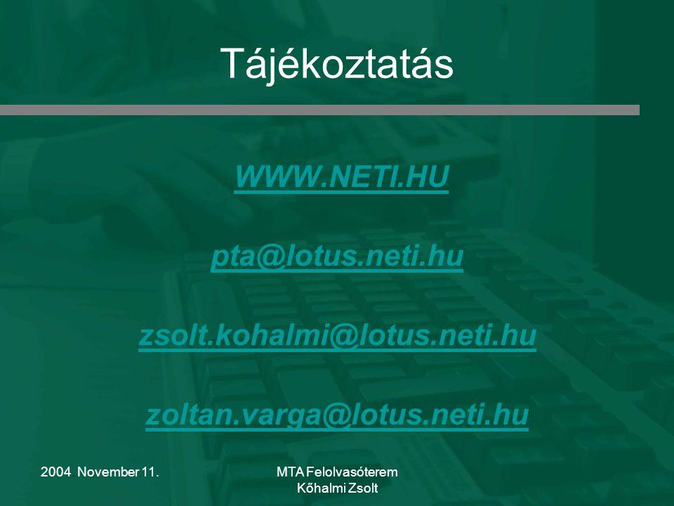 2004. November 11.MTA Felolvasóterem Kőhalmi Zsolt Tájékoztatás WWW.NETI.HU pta@lotus.neti.hu zsolt.kohalmi@lotus.neti.hu zoltan.varga@lotus.neti.hu