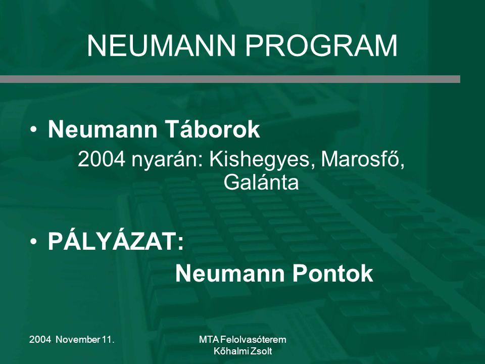 2004. November 11.MTA Felolvasóterem Kőhalmi Zsolt NEUMANN PROGRAM Neumann Táborok 2004 nyarán: Kishegyes, Marosfő, Galánta PÁLYÁZAT: Neumann Pontok