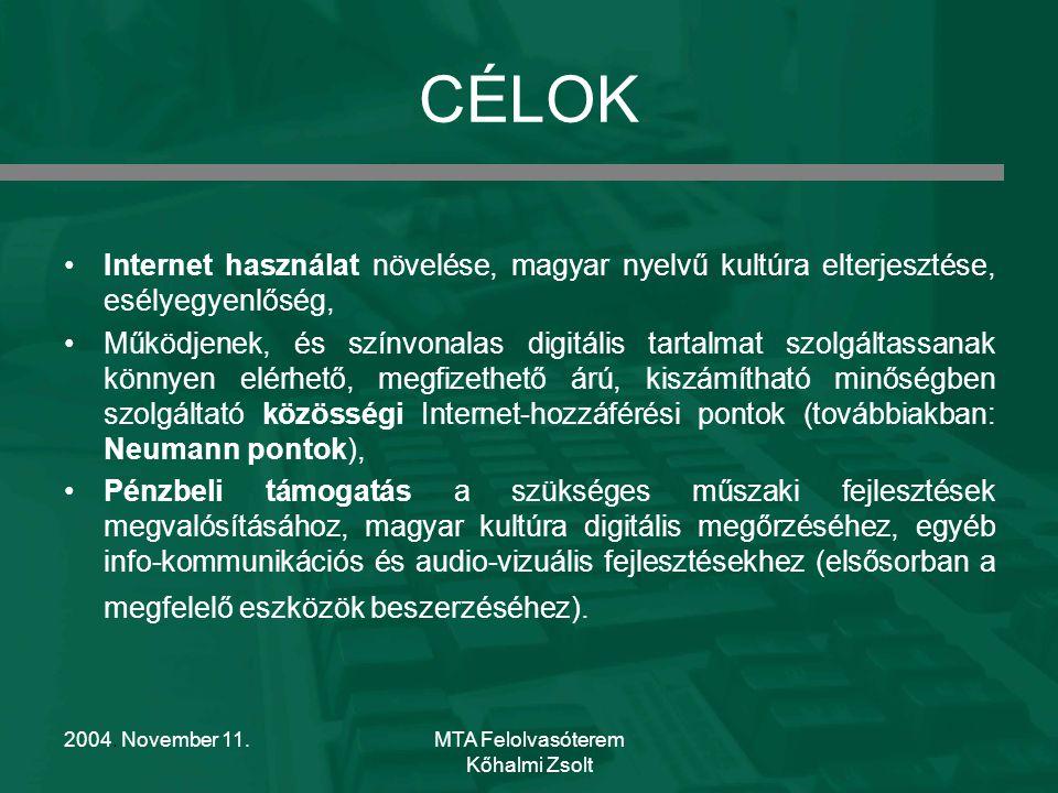 2004. November 11.MTA Felolvasóterem Kőhalmi Zsolt CÉLOK Internet használat növelése, magyar nyelvű kultúra elterjesztése, esélyegyenlőség, Működjenek
