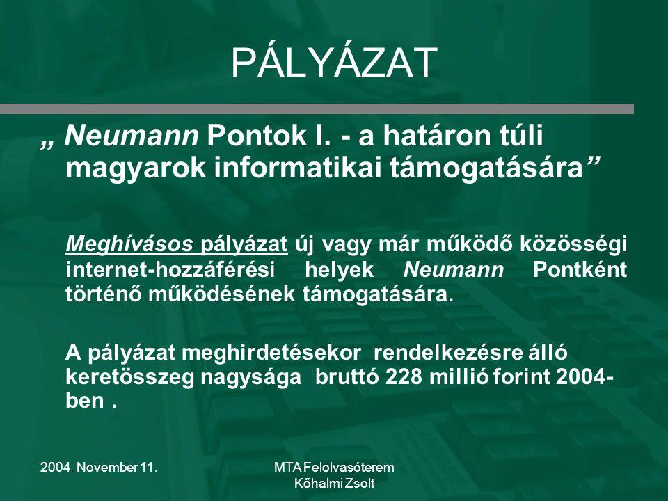 """2004. November 11.MTA Felolvasóterem Kőhalmi Zsolt PÁLYÁZAT """" Neumann Pontok I. - a határon túli magyarok informatikai támogatására"""" Meghívásos pályáz"""