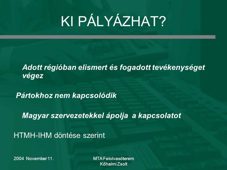 2004. November 11.MTA Felolvasóterem Kőhalmi Zsolt KI PÁLYÁZHAT.