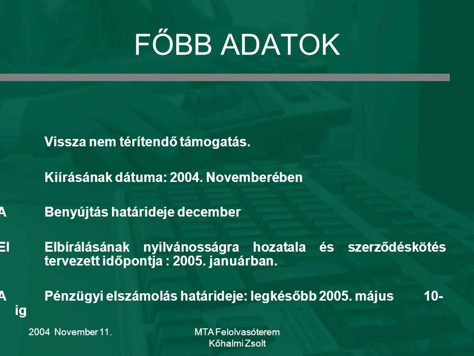 2004. November 11.MTA Felolvasóterem Kőhalmi Zsolt FŐBB ADATOK Vissza nem térítendő támogatás.