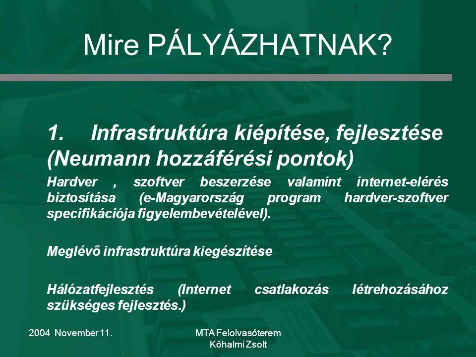 2004. November 11.MTA Felolvasóterem Kőhalmi Zsolt Mire PÁLYÁZHATNAK? 1. Infrastruktúra kiépítése, fejlesztése (Neumann hozzáférési pontok) Hardver, s