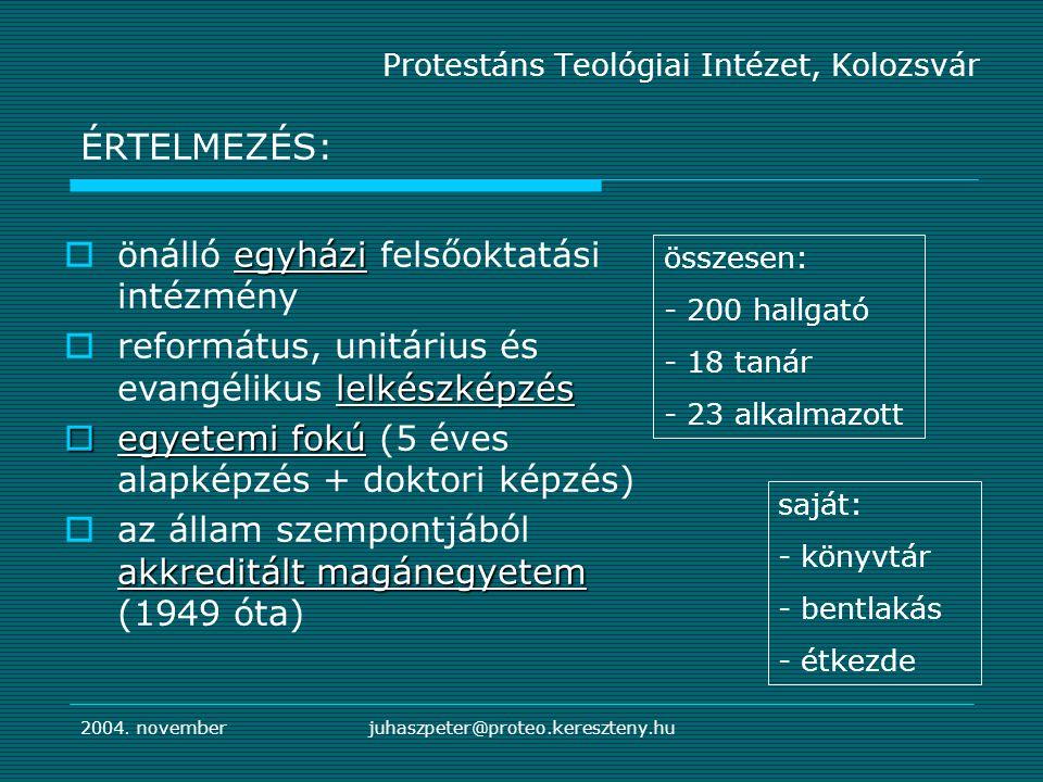 2004. novemberjuhaszpeter@proteo.kereszteny.hu Protestáns Teológiai Intézet, Kolozsvár ÉRTELMEZÉS: összesen: - 200 hallgató - 18 tanár - 23 alkalmazot