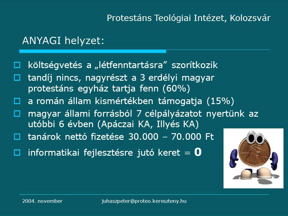 """2004. novemberjuhaszpeter@proteo.kereszteny.hu  költségvetés a """"létfenntartásra"""" szorítkozik  tandíj nincs, nagyrészt a 3 erdélyi magyar protestáns"""