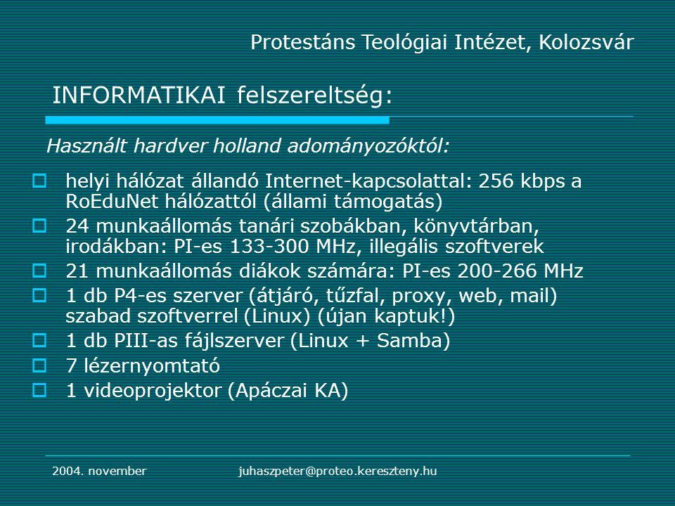 2004. novemberjuhaszpeter@proteo.kereszteny.hu  helyi hálózat állandó Internet-kapcsolattal: 256 kbps a RoEduNet hálózattól (állami támogatás)  24 m