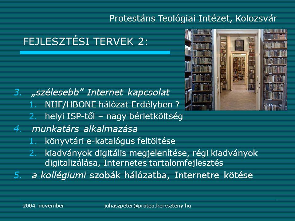 """2004. novemberjuhaszpeter@proteo.kereszteny.hu Protestáns Teológiai Intézet, Kolozsvár FEJLESZTÉSI TERVEK 2: 3.""""szélesebb"""" Internet kapcsolat 1.NIIF/H"""