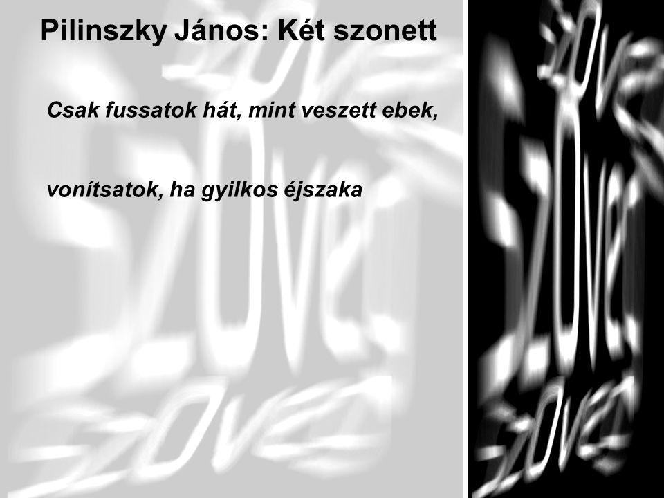 8 Pilinszky János: Két szonett Csak fussatok hát, mint veszett ebek, vonítsatok, ha gyilkos éjszaka