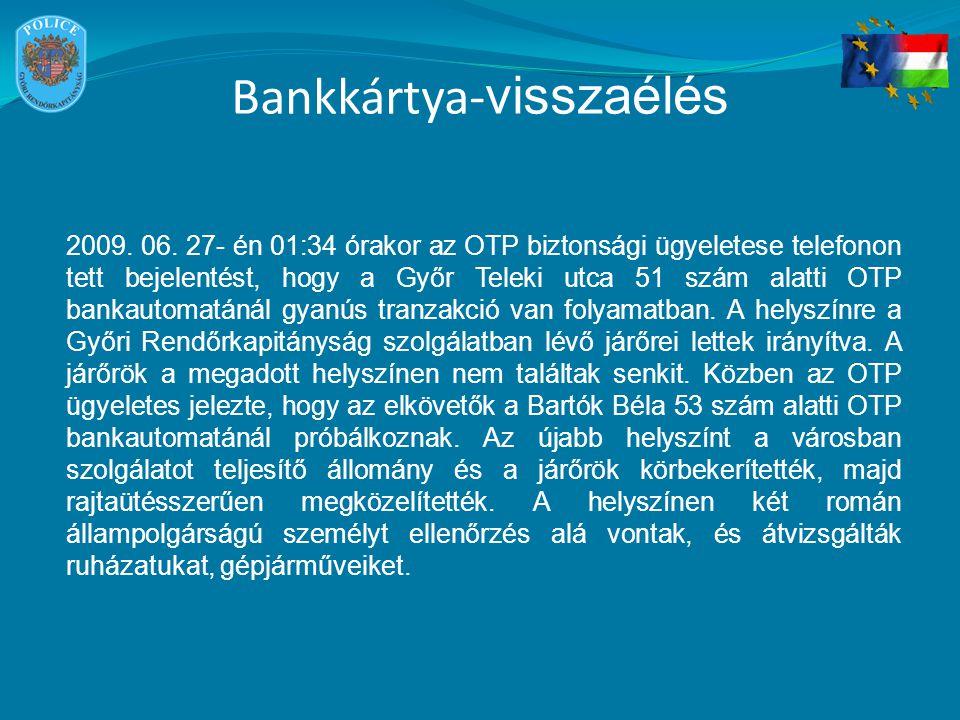 Bankkártya- visszaélés 2009. 06. 27- én 01:34 órakor az OTP biztonsági ügyeletese telefonon tett bejelentést, hogy a Győr Teleki utca 51 szám alatti O