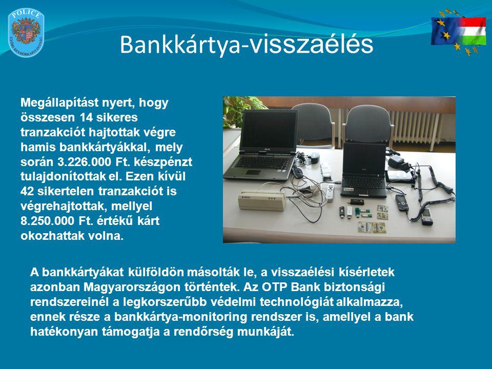 Bankkártya- visszaélés Megállapítást nyert, hogy összesen 14 sikeres tranzakciót hajtottak végre hamis bankkártyákkal, mely során 3.226.000 Ft.