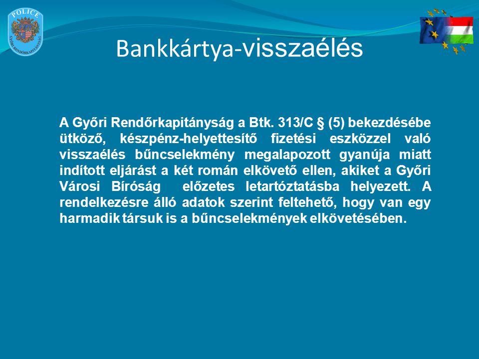Bankkártya- visszaélés A Győri Rendőrkapitányság a Btk. 313/C § (5) bekezdésébe ütköző, készpénz-helyettesítő fizetési eszközzel való visszaélés bűncs