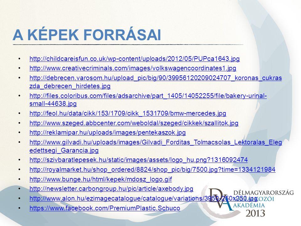 http://childcareisfun.co.uk/wp-content/uploads/2012/05/PUPca1643.jpg http://www.creativecriminals.com/images/volkswagencoordinates1.jpg http://debrecen.varosom.hu/upload_pic/big/90/39956120209024707_koronas_cukras zda_debrecen_hirdetes.jpghttp://debrecen.varosom.hu/upload_pic/big/90/39956120209024707_koronas_cukras zda_debrecen_hirdetes.jpg http://files.coloribus.com/files/adsarchive/part_1405/14052255/file/bakery-urinal- small-44638.jpghttp://files.coloribus.com/files/adsarchive/part_1405/14052255/file/bakery-urinal- small-44638.jpg http://feol.hu/data/cikk/153/1709/cikk_1531709/bmw-mercedes.jpg http://www.szeged.abbcenter.com/weboldal/szeged/cikkek/szallitok.jpg http://reklamipar.hu/uploads/images/pentekaszok.jpg http://www.gilvadi.hu/uploads/images/Gilvadi_Forditas_Tolmacsolas_Lektoralas_Eleg edettsegi_Garancia.jpghttp://www.gilvadi.hu/uploads/images/Gilvadi_Forditas_Tolmacsolas_Lektoralas_Eleg edettsegi_Garancia.jpg http://szivbaratlepesek.hu/static/images/assets/logo_hu.png 1316092474 http://royalmarket.hu/shop_ordered/8824/shop_pic/big/7500.jpg time=1334121984 http://www.bunge.hu/html/kepek/mdosz_logo.gif http://newsletter.carbongroup.hu/pic/article/axebody.jpg http://www.alon.hu/ezimagecatalogue/catalogue/variations/3950-250x250.jpg https://www.facebook.com/PremiumPlastic.Schuco A KÉPEK FORRÁSAI