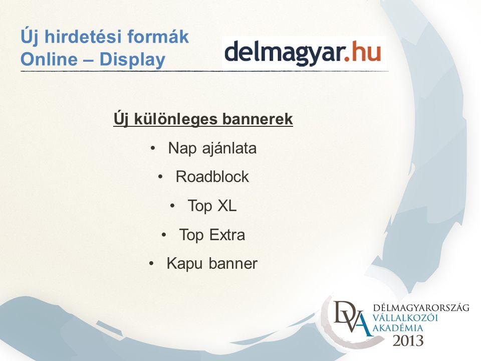 Új hirdetési formák Online – Display Új különleges bannerek Nap ajánlata Roadblock Top XL Top Extra Kapu banner