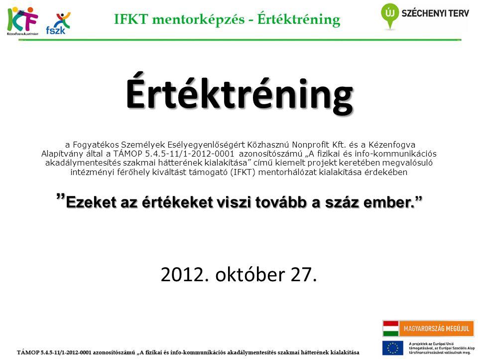 Értéktréning Értéktréning a Fogyatékos Személyek Esélyegyenlőségért Közhasznú Nonprofit Kft. és a Kézenfogva Alapítvány által a TÁMOP 5.4.5-11/1-2012-