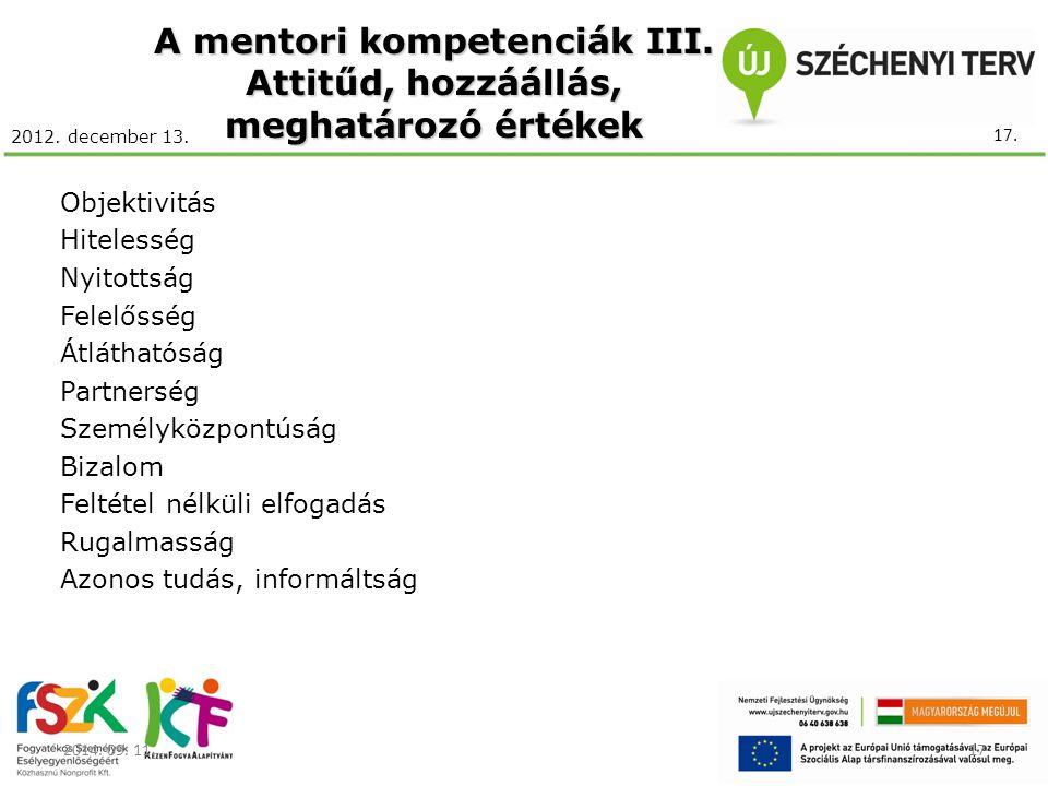2012. december 13. A mentori kompetenciák III. Attitűd, hozzáállás, meghatározó értékek Objektivitás Hitelesség Nyitottság Felelősség Átláthatóság Par