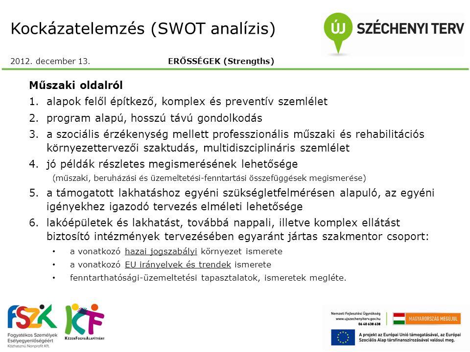 Kockázatelemzés (SWOT analízis) 2012. december 13. ERŐSSÉGEK (Strengths) Műszaki oldalról 1.alapok felől építkező, komplex és preventív szemlélet 2.pr