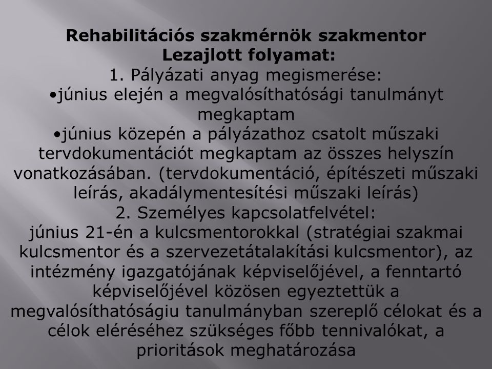 Rehabilitációs szakmérnök szakmentor Lezajlott folyamat: 1. Pályázati anyag megismerése: június elején a megvalósíthatósági tanulmányt megkaptam júniu