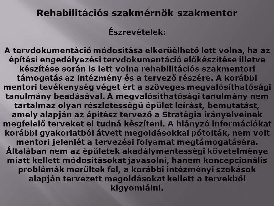 Rehabilitációs szakmérnök szakmentor Észrevételek: A tervdokumentáció módosítása elkerüélhető lett volna, ha az építési engedélyezési tervdokumentáció